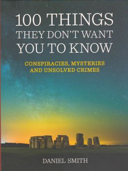 100 THINGS THEY DON`T WANT YOU TO KNOW: Conspiracies, Mysteries and Unsolved Crimes