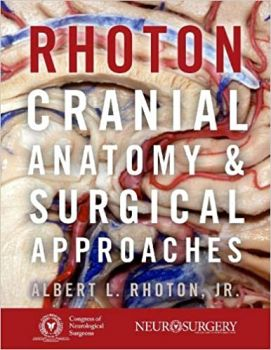 RHOTON`S CRANIAL ANATOMY AND SURGICAL APPROACHES