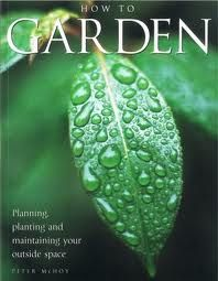 HOW TO GARDEN: Planning, Planting and Naintainin