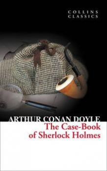 "THE CASE-BOOK OF SHERLOCK HOLMES. ""Collins Class"