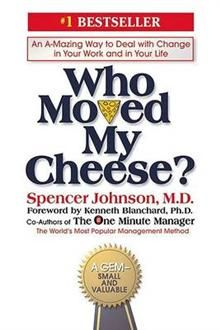 WHO MOVED MY CHEESE? An Amazing Way to Deal with