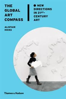 THE GLOBAL ART COMPASS: NEW DIRECTIONS IN 21ST-C