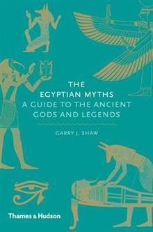 THE EGYPTIAN MYTHS: A GUIDE TO THE ANCIENT GODS