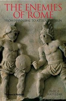 THE ENEMIES OF ROME: From Hannibal To Attila Th