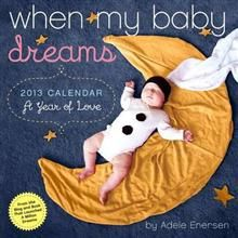 WHEN MY BABY DREAMS 2013. /стенен календар/