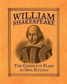 WILLIAM SHAKESPEARE: THE COMPLETE PLAYS IN ONE S