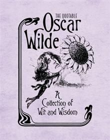 THE QUOTABLE OSCAR WILDE: A COLLECTION OF WIT AN