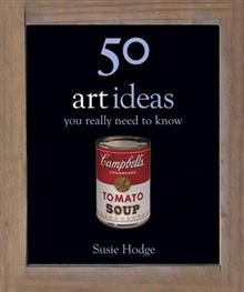 50 ART IDEAS: YOU REALLY NEED TO KNOW
