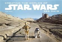 CREATING THE WORLDS OF STAR WARS 365 DAYS