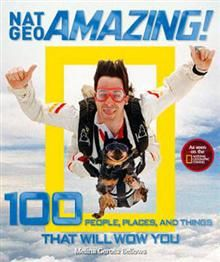 NAT GEO AMAZING!: 100 People, Places, And Things
