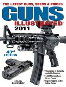 GUNS ILLUSTRATED 2011: The Latest Guns, Specs &
