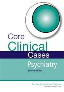 CORE CLINICAL CASES IN PSYCHIATRY, 2nd Edition