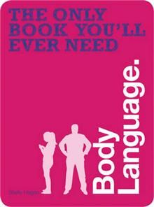 THE ONLY BOOK YOU`LL EVER NEED: Body Language