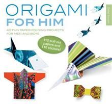 ORIGAMI FOR HIM: 40 Fun Paper-Folding Projects F