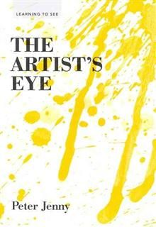 "THE ARTIST`S EYE. ""Learning To See"", Book 1"
