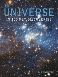 THE UNIVERSE: In 100 Key Discoveries