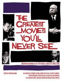 THE GREATEST MOVIES YOU`LL NEVER SEE: Unseen Mas