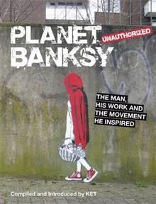 PLANET BANKSY: THE MAN, HIS WORK AND THE MOVEMEN
