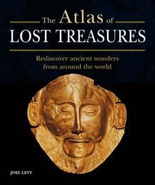 THE ATLAS OF LOST TREASURES: Rediscover Ancient