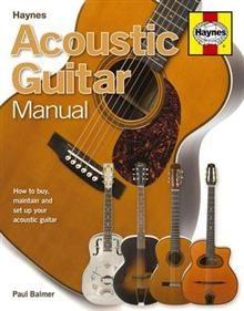 ACOUSTIC GUITAR MANUAL:  How To Buy, Maintain An