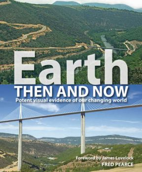 EARTH THEN AND NOW: Potent Visual Evidence Of Ou