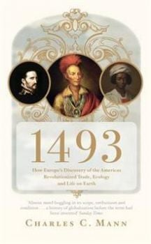 1493: How Europe`s Discovery Of The Americas Rev