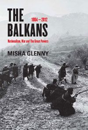THE BALKANS: 1804 - 2012 Nationalism, War And Th