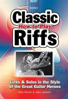 HOW TO PLAY CLASSIC RIFFS:  Licks & Solos In The