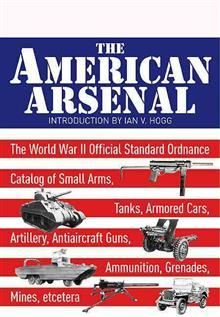 THE AMERICAN ARSENAL: THE WORLD WAR II OFFICIAL