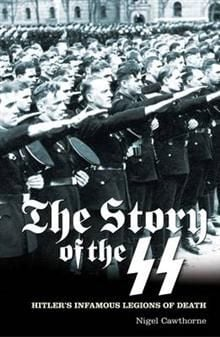 THE STORY OF THE SS: Hitler`s Infamous Legions o
