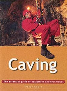 CAVING: The Essential Guide to Equipment and tec