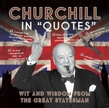 CHURCHILL IN QUOTES: WIT AND WISDOM FROM THE GRE