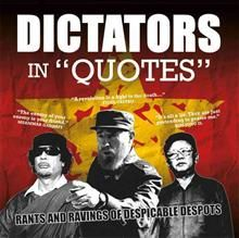 DICTATORS IN QUOTES: RANTS AND RAVINGS OF DESPIC