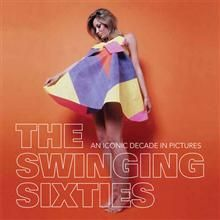 THE SWINGING SIXTIES: AN ICONIC DECADE IN PICTUR