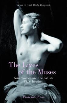 THE LIVES OF THE MUSES: Nine Women and the Artis