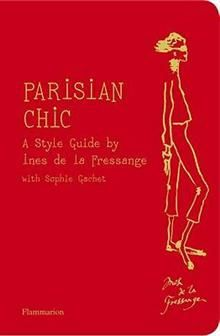 PARISIAN CHIC: A Style Guide By Ines De La Fress