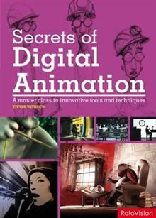 SECRETS OF DIGITAL ANIMATION: A Master Class In