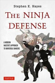 THE NINJA DEFENSE: A Modern Master`s Approach to