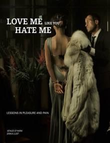 LOVE ME LIKE YOU HATE ME: Lessons In Pleasure An