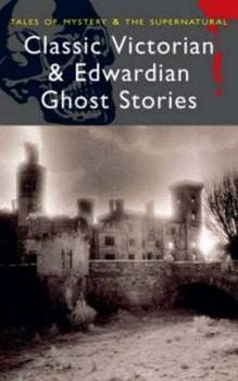 CLASSIC VICTORIAN AND EDWARDIAN GHOST STORIES.