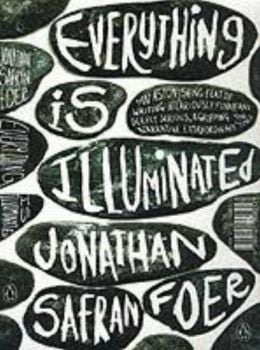 EVERYTHING IS ILLUMINATED. (Jonathan Safran Foer