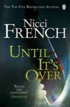 UNTIL IT`S OVER. (Nicci French)
