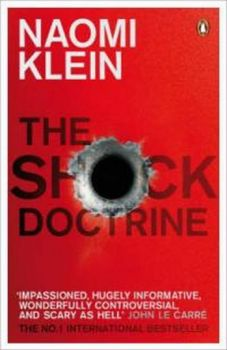 The Shock Doctrine: The Rise of Disaster Capital