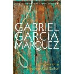 STORY OF A SHIPWRECKED SAILOR_THE. (G.Marquez)