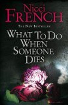 WHAT TO DO WHEN SOMEONE DIES. (Nicci French)