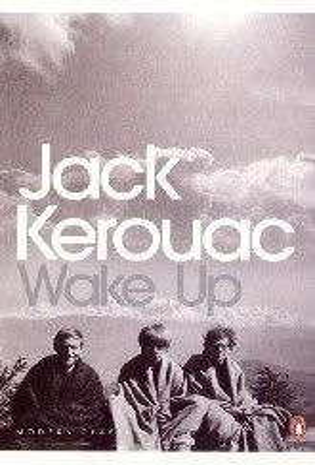 WAKE UP. (Jack Kerouac)