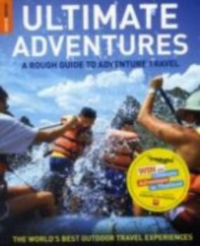 ULTIMATE ADVENTURES: A Rough Guide to Adventure