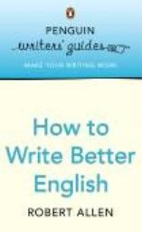 "HOW TO WRITE BETTER ENGLISH. ""Penguin Writers` G"