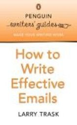 "HOW TO WRITE EFFECTIVE EMAILS. ""Penguin Writers`"