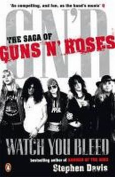 WATCH YOU BLEED : The Saga of Guns N` Roses. (St